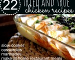 22 Tried and True Chicken Recipes