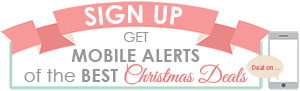 Sign Up - Get Mobile Alerts for the BEST Christmas Deals