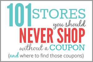 101 stores you never shop without a coupon {and where to find those coupons}