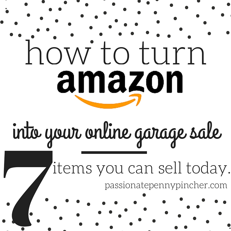 How to Turn Amazon Into Your Online Garage Sale: 7 Items You Can