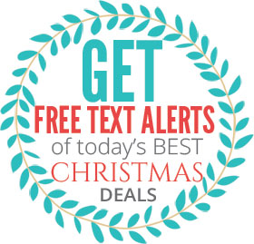Get Free Text Alerts of today's BEST Christmsa Deals