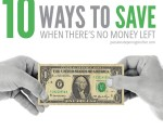 10 Ways To Save When There's No Money Left