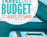 How To Travel On A Budget: 12 Ways To Save