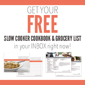 Get Your FREE Slow Cooker Cookbook & Grocery List In Your Inboc Today!