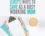 5 (EASY!) Ways To Save As A Busy Working Mom