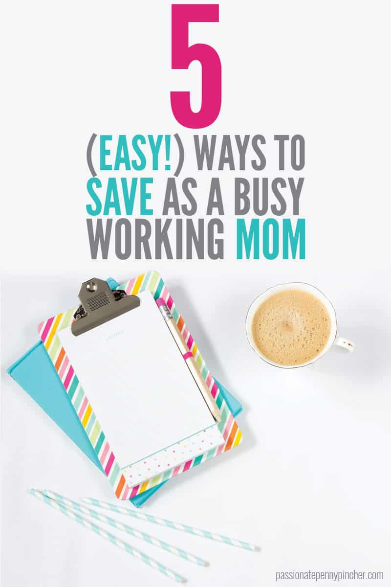 Here are 5 EASY ways to save as a busy working mom!! SO easy you'll be able to save oodles of money!!