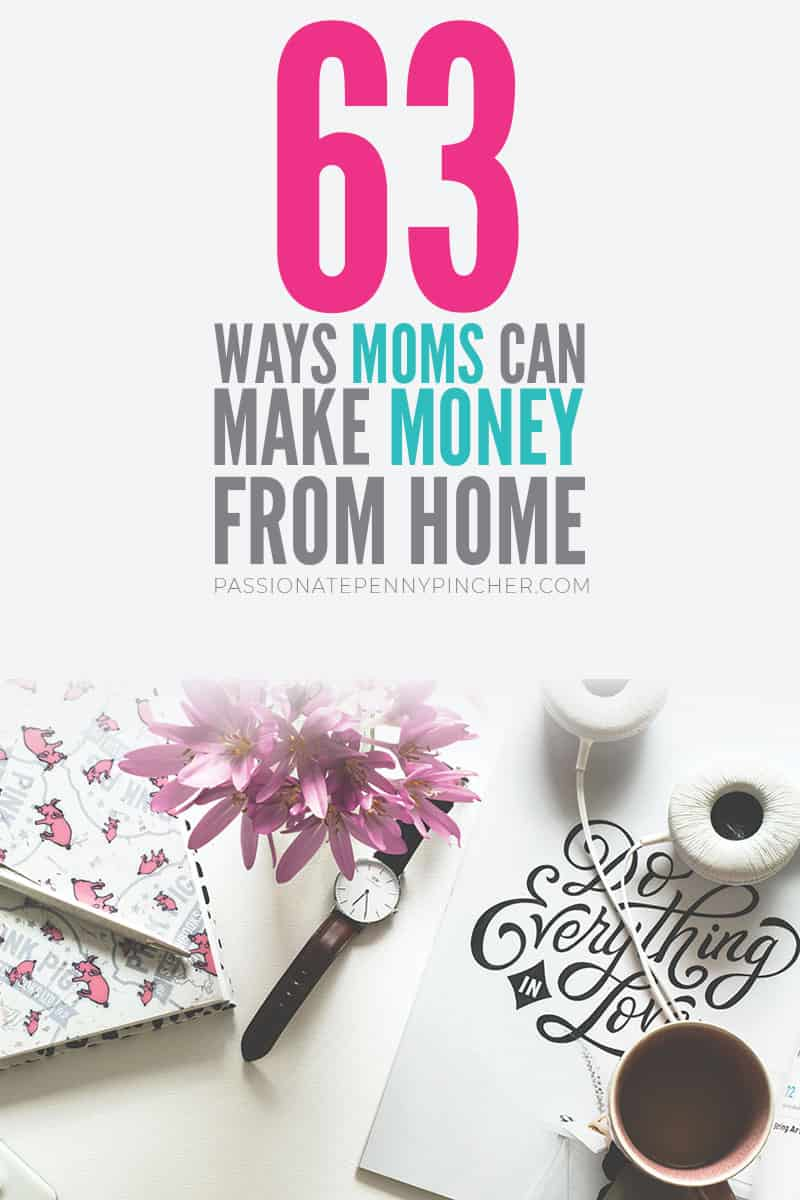 Check out these 63 ways Moms can make money from home!!!