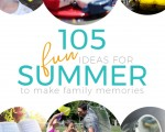 105 Summer Fun Ideas for Families